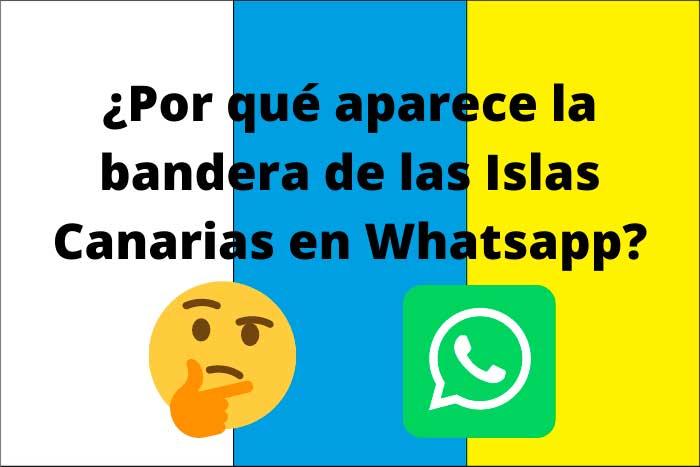Por qué aparece la Bandera de las Islas Canarias en Whatsapp y otras redes sociales