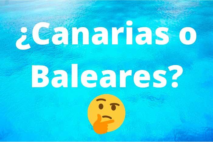 ¿A dónde es mejor viajar Islas Canarias o Baleares?